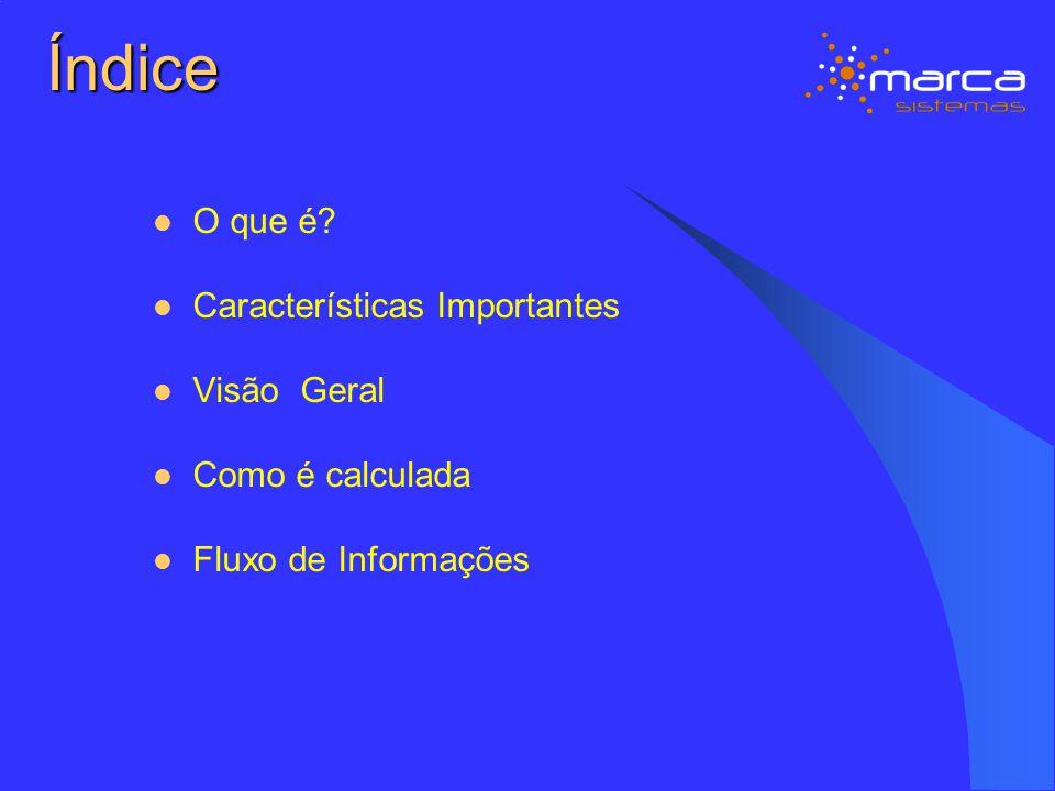 Índice O que é? Características Importantes Visão Geral Como é calculada Fluxo de Informações
