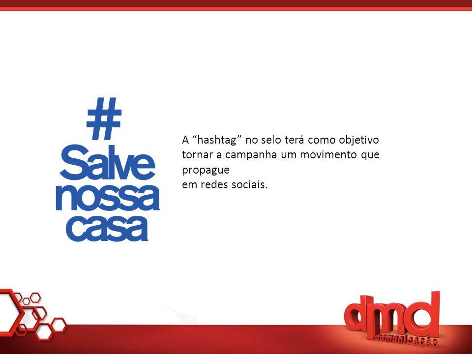 A hashtag no selo terá como objetivo tornar a campanha um movimento que propague em redes sociais.