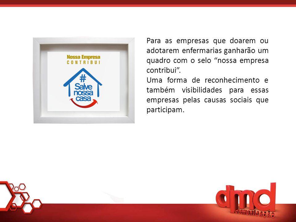 Para as empresas que doarem ou adotarem enfermarias ganharão um quadro com o selo nossa empresa contribui .