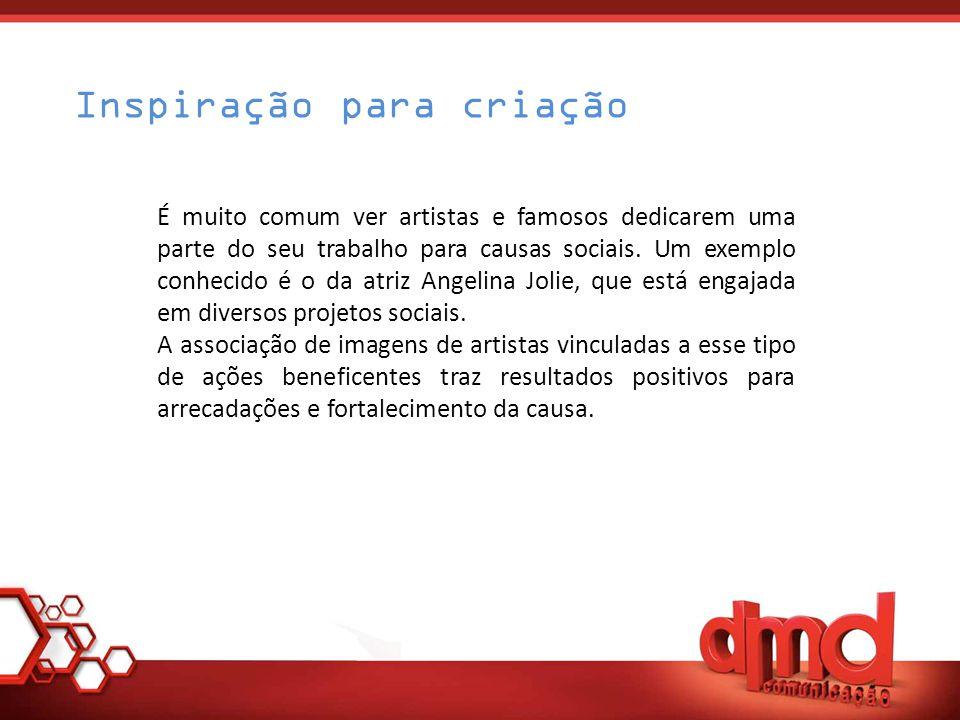 Inspiração para criação É muito comum ver artistas e famosos dedicarem uma parte do seu trabalho para causas sociais.