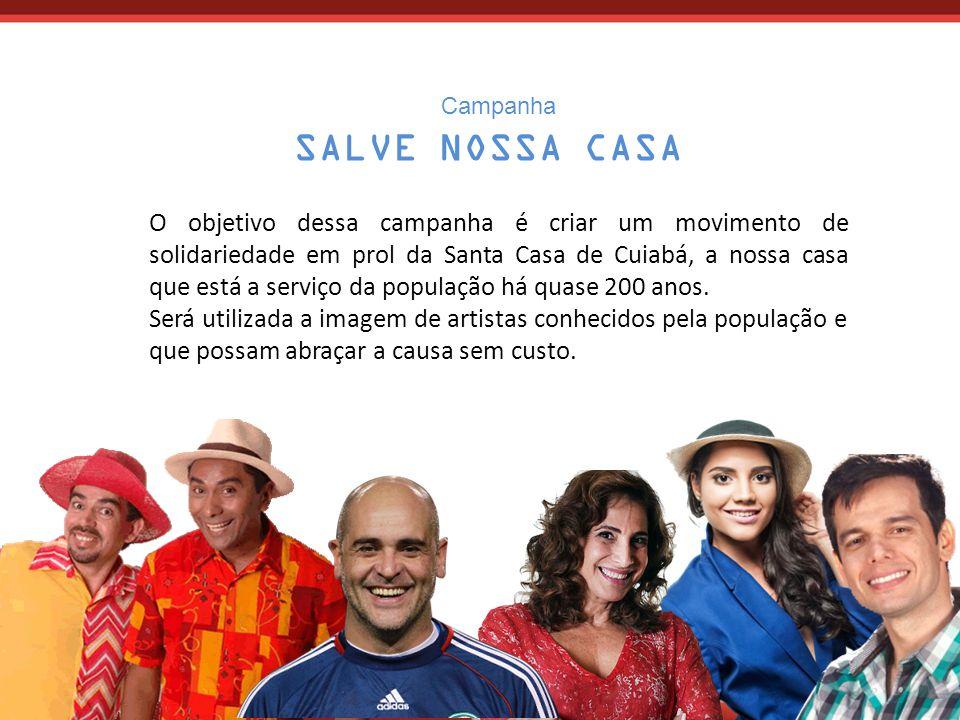 Campanha SALVE NOSSA CASA O objetivo dessa campanha é criar um movimento de solidariedade em prol da Santa Casa de Cuiabá, a nossa casa que está a serviço da população há quase 200 anos.