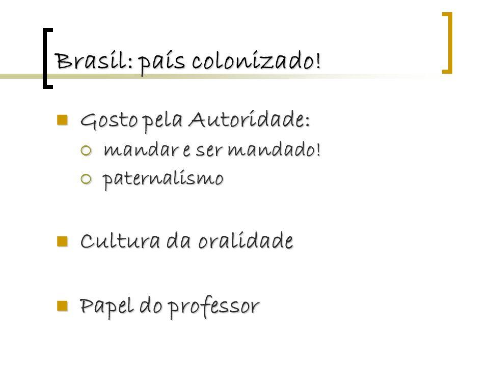 Brasil: país colonizado. Gosto pela Autoridade: Gosto pela Autoridade:  mandar e ser mandado.