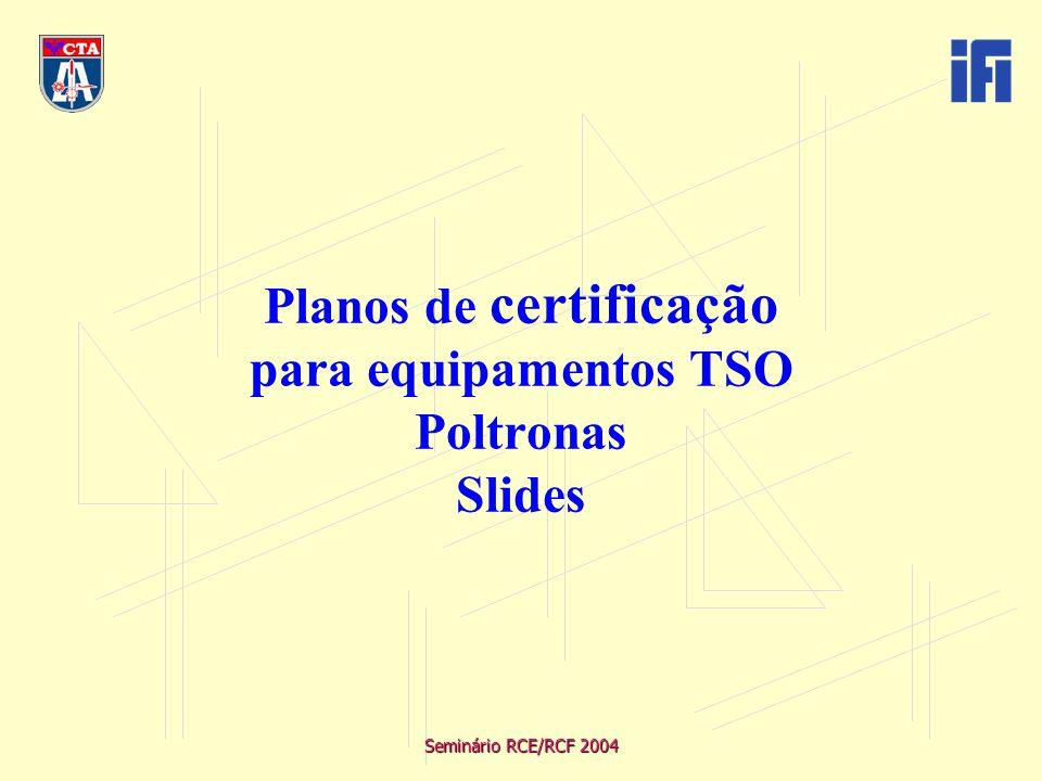 Seminário RCE/RCF 2004 Planos de certificação para equipamentos TSO Poltronas Slides