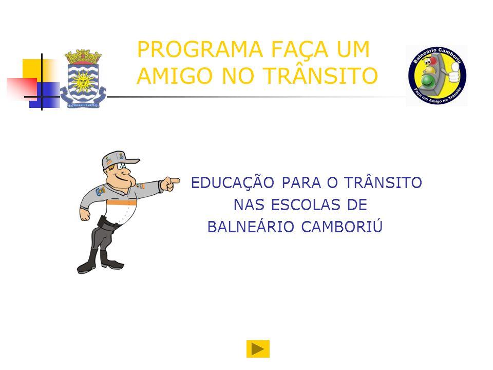 PROGRAMA FAÇA UM AMIGO NO TRÂNSITO EDUCAÇÃO PARA O TRÂNSITO NAS ESCOLAS DE BALNEÁRIO CAMBORIÚ