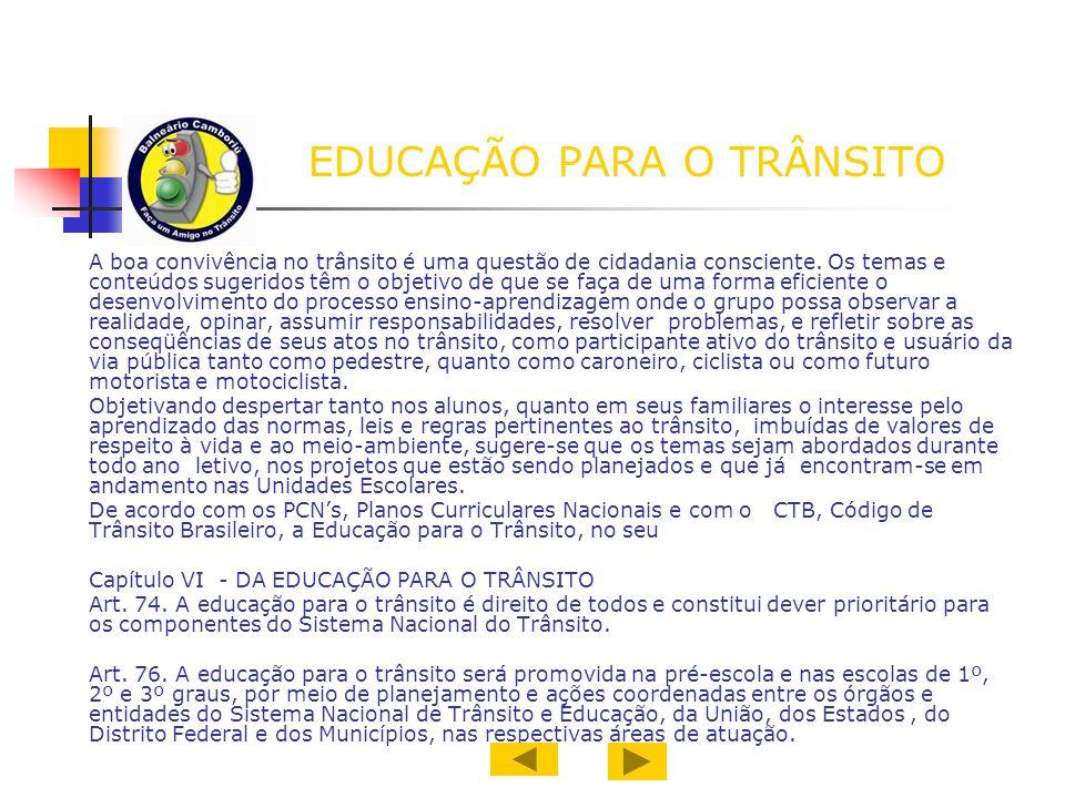 EDUCAÇÃO PARA O TRÂNSITO A boa convivência no trânsito é uma questão de cidadania consciente. Os temas e conteúdos sugeridos têm o objetivo de que se