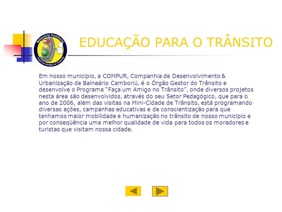 EDUCAÇÃO PARA O TRÂNSITO Em nosso município, a COMPUR, Companhia de Desenvolvimento & Urbanização de Balneário Camboriú, é o Órgão Gestor do Trânsito