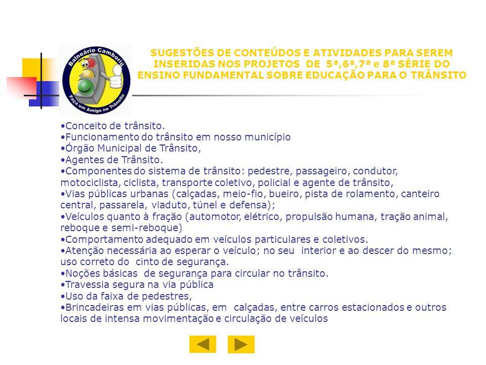SUGESTÕES DE CONTEÚDOS E ATIVIDADES PARA SEREM INSERIDAS NOS PROJETOS DE 5ª,6ª,7ª e 8ª SÉRIE DO ENSINO FUNDAMENTAL SOBRE EDUCAÇÃO PARA O TRÂNSITO Conc
