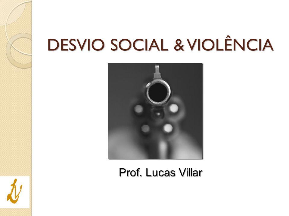 Prof. Lucas Villar DESVIO SOCIAL & VIOLÊNCIA
