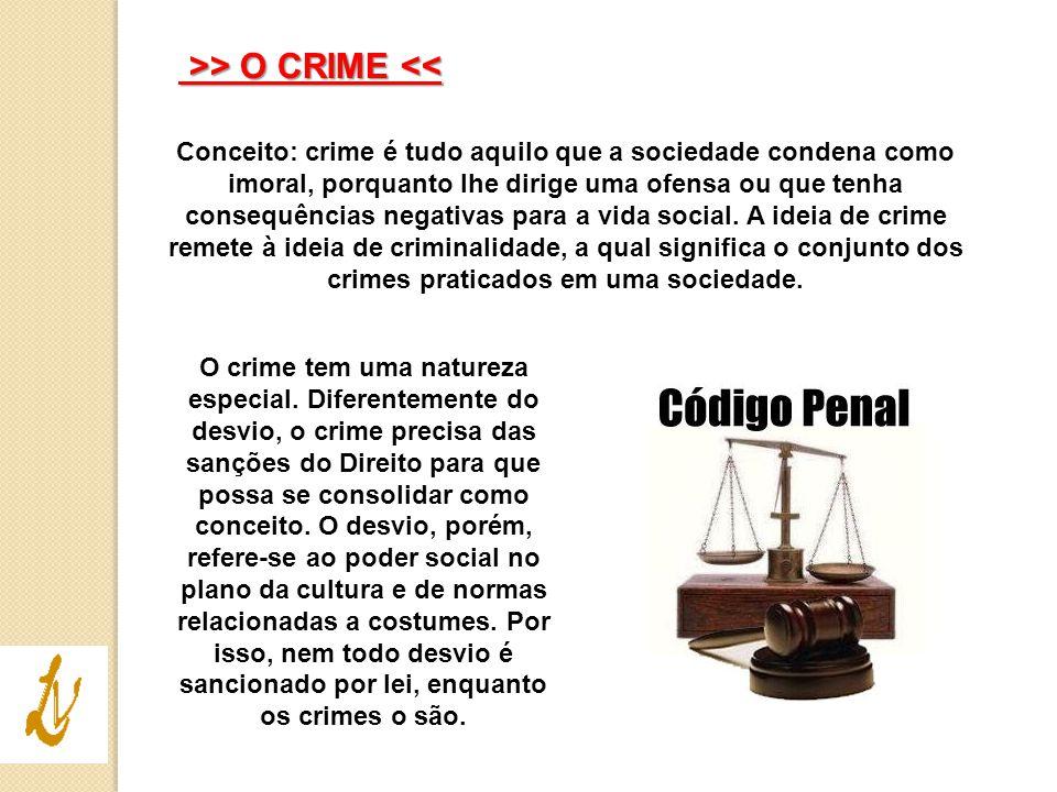 >> O CRIME > O CRIME << Conceito: crime é tudo aquilo que a sociedade condena como imoral, porquanto lhe dirige uma ofensa ou que tenha consequências