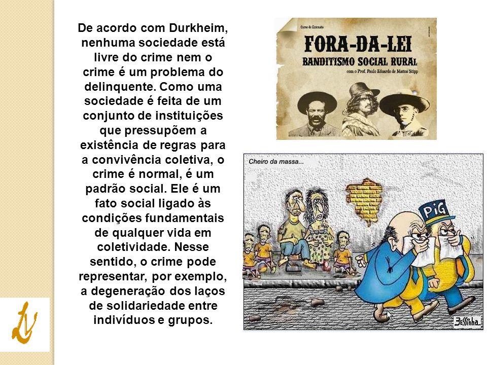 De acordo com Durkheim, nenhuma sociedade está livre do crime nem o crime é um problema do delinquente. Como uma sociedade é feita de um conjunto de i