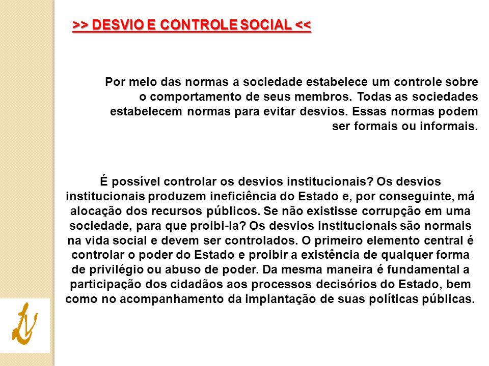 >> DESVIO E CONTROLE SOCIAL > DESVIO E CONTROLE SOCIAL << Por meio das normas a sociedade estabelece um controle sobre o comportamento de seus membros