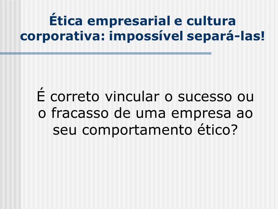 Ética empresarial e cultura corporativa: impossível separá-las! É correto vincular o sucesso ou o fracasso de uma empresa ao seu comportamento ético?