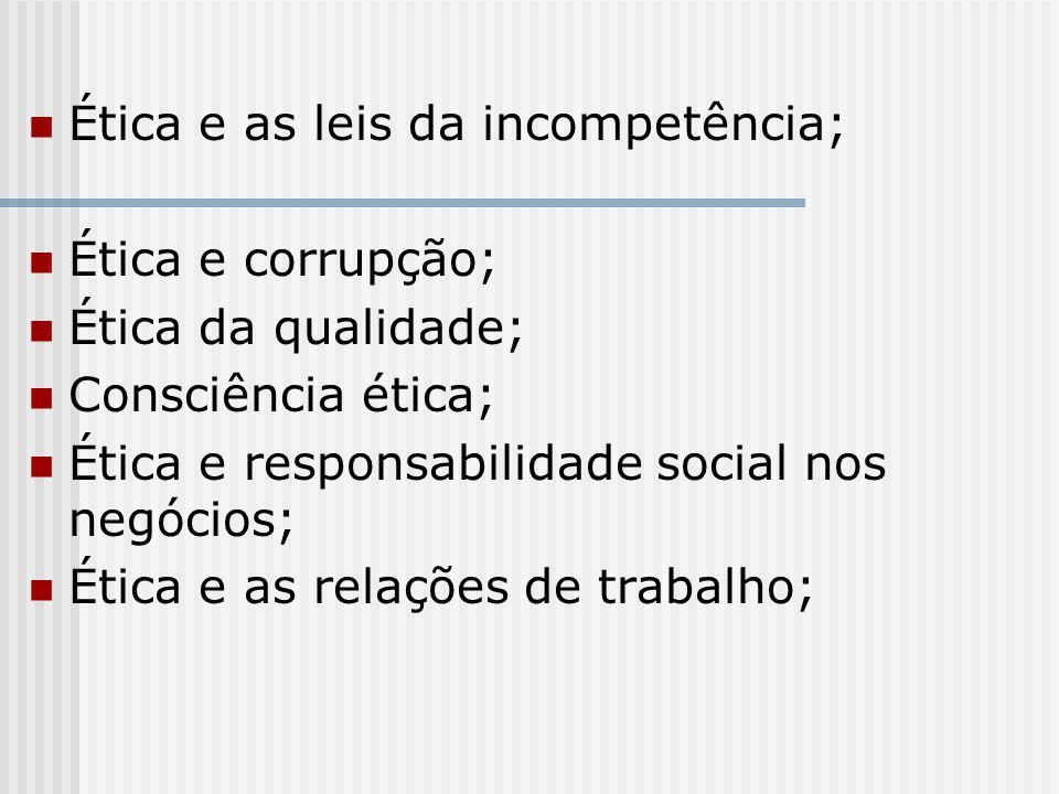 Ética e as leis da incompetência; Ética e corrupção; Ética da qualidade; Consciência ética; Ética e responsabilidade social nos negócios; Ética e as r