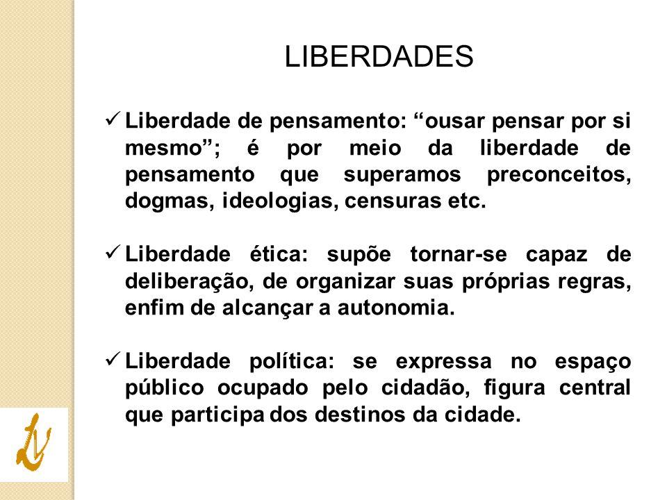 """LIBERDADES Liberdade de pensamento: """"ousar pensar por si mesmo""""; é por meio da liberdade de pensamento que superamos preconceitos, dogmas, ideologias,"""