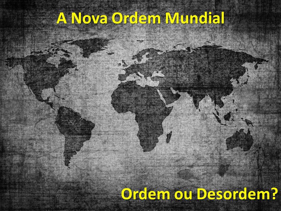A Nova Ordem Mundial Ordem ou Desordem?
