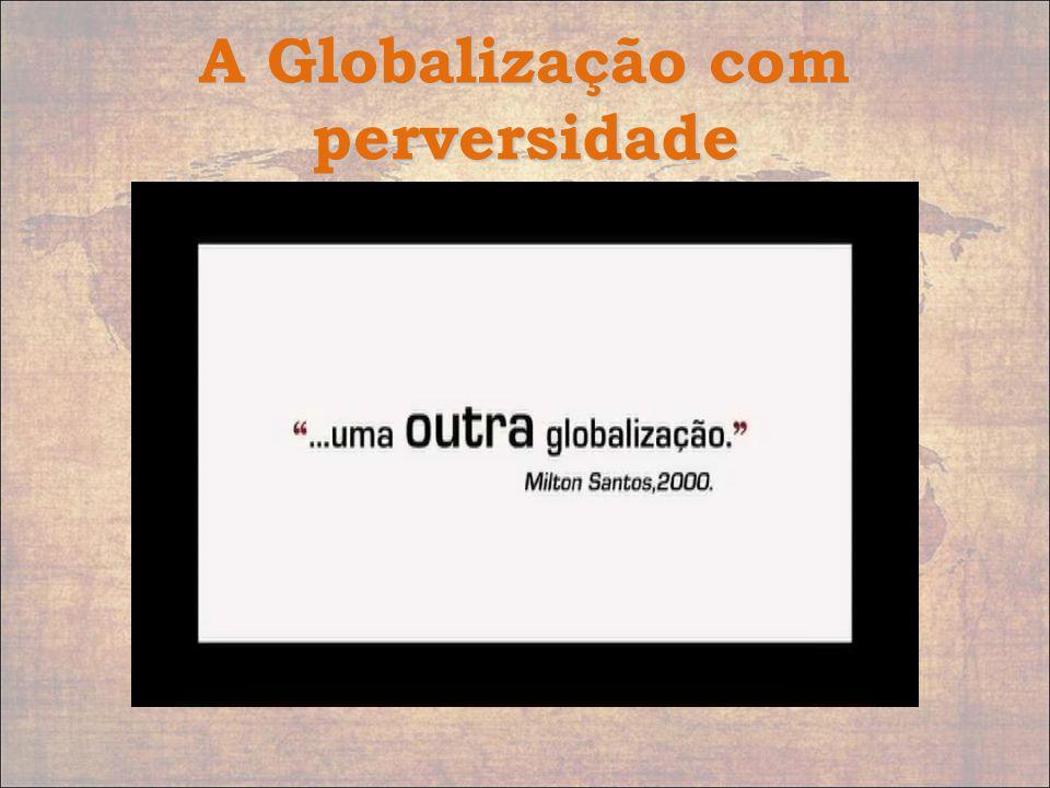 A Globalização com perversidade
