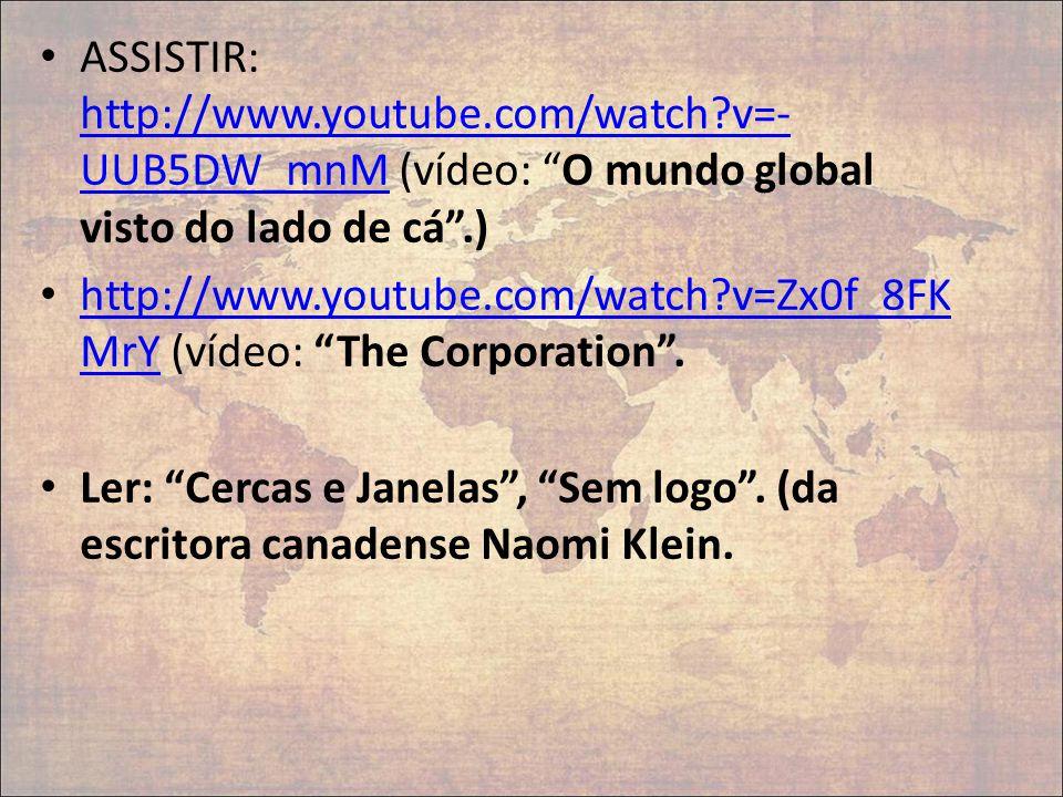 """ASSISTIR: http://www.youtube.com/watch?v=- UUB5DW_mnM (vídeo: """"O mundo global visto do lado de cá"""".) http://www.youtube.com/watch?v=- UUB5DW_mnM http:"""