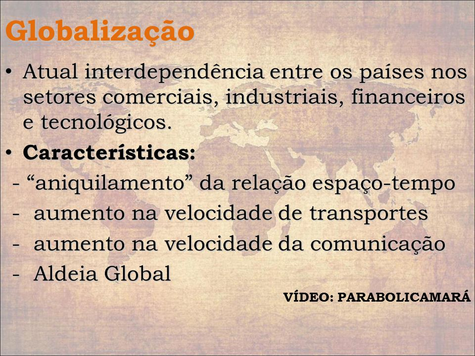 Globalização Atual interdependência entre os países nos setores comerciais, industriais, financeiros e tecnológicos. Atual interdependência entre os p