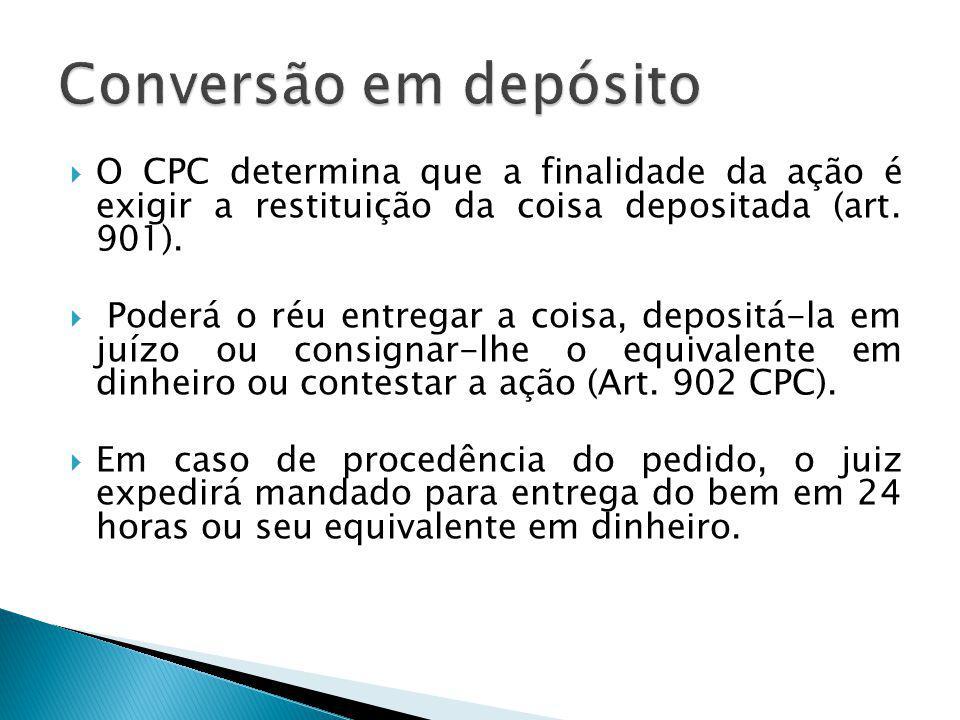  O CPC determina que a finalidade da ação é exigir a restituição da coisa depositada (art.