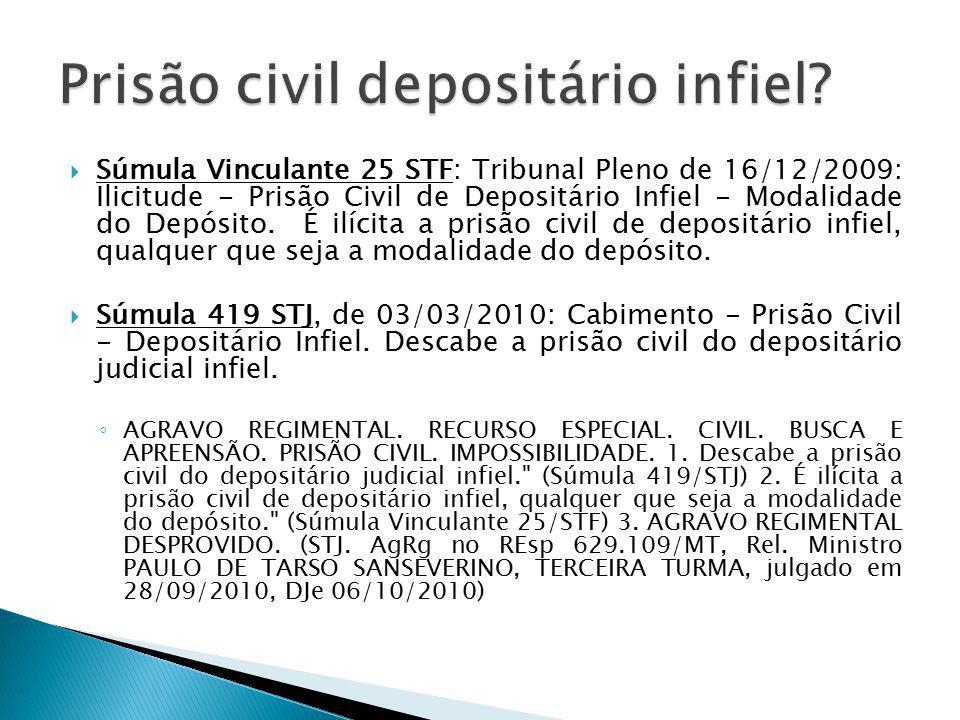  Súmula Vinculante 25 STF: Tribunal Pleno de 16/12/2009: Ilicitude - Prisão Civil de Depositário Infiel - Modalidade do Depósito.