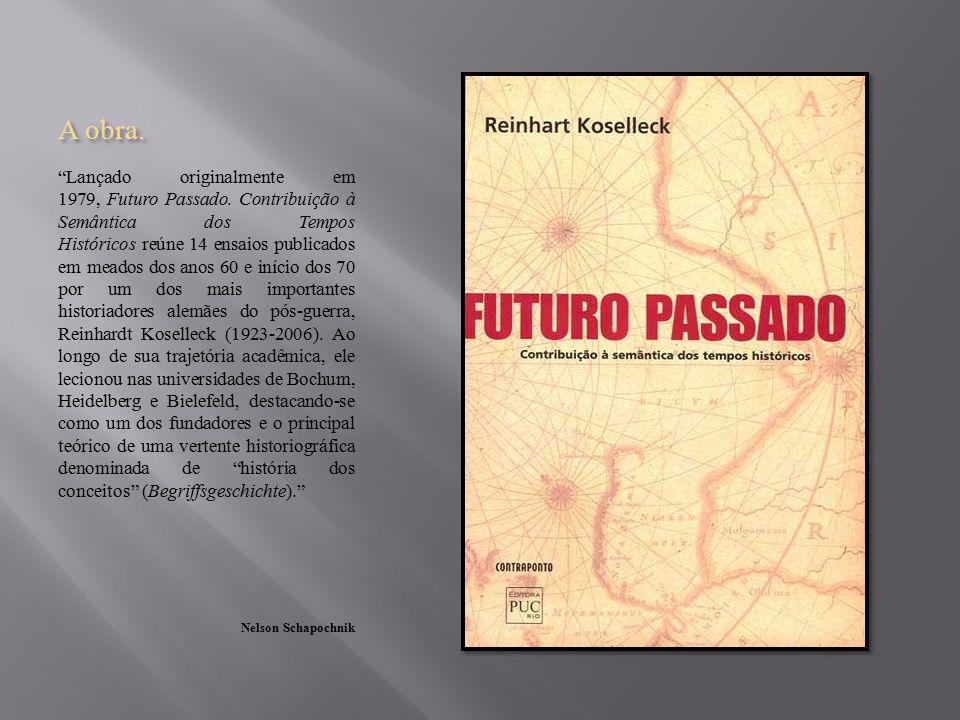 """A obra. """"Lançado originalmente em 1979, Futuro Passado. Contribuição à Semântica dos Tempos Históricos reúne 14 ensaios publicados em meados dos anos"""