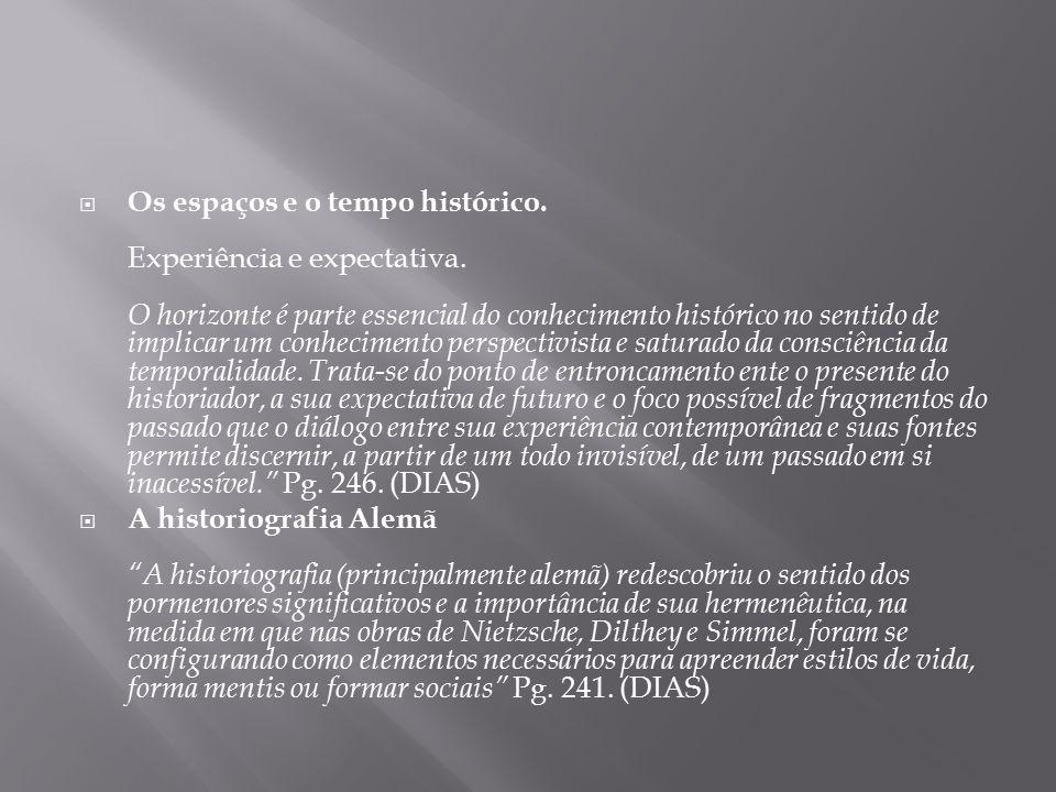  Os espaços e o tempo histórico. Experiência e expectativa. O horizonte é parte essencial do conhecimento histórico no sentido de implicar um conheci