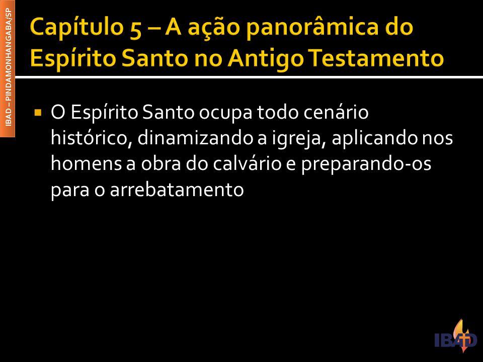 IBAD – PINDAMONHANGABA/SP  O Espírito Santo ocupa todo cenário histórico, dinamizando a igreja, aplicando nos homens a obra do calvário e preparando-