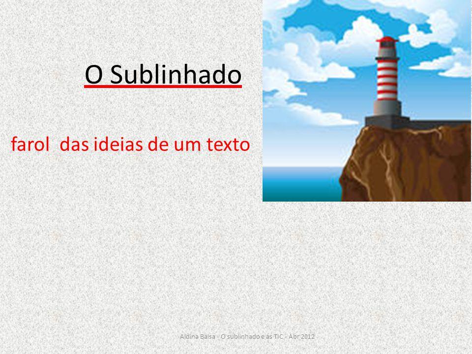 O Sublinhado farol das ideias de um texto Aldina Balsa - O sublinhado e as TIC - Abr 2012