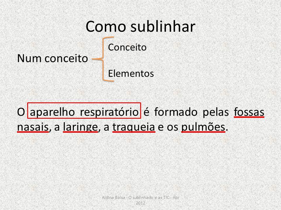 Como sublinhar Num conceito O aparelho respiratório é formado pelas fossas nasais, a laringe, a traqueia e os pulmões. Conceito Elementos Aldina Balsa