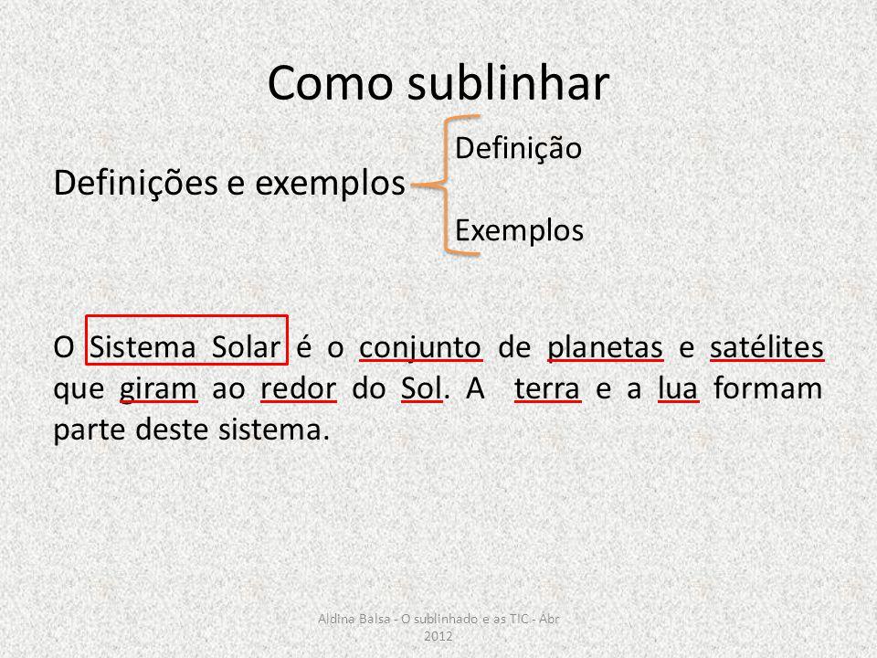 Como sublinhar Definições e exemplos O Sistema Solar é o conjunto de planetas e satélites que giram ao redor do Sol. A terra e a lua formam parte dest