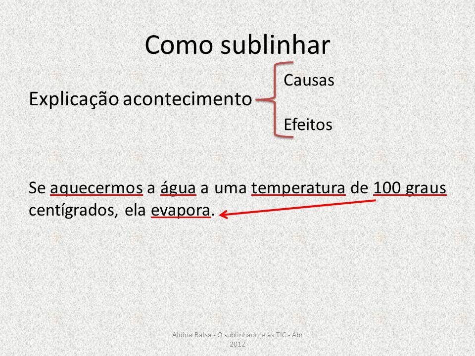 Como sublinhar Explicação acontecimento Se aquecermos a água a uma temperatura de 100 graus centígrados, ela evapora. Causas Efeitos Aldina Balsa - O
