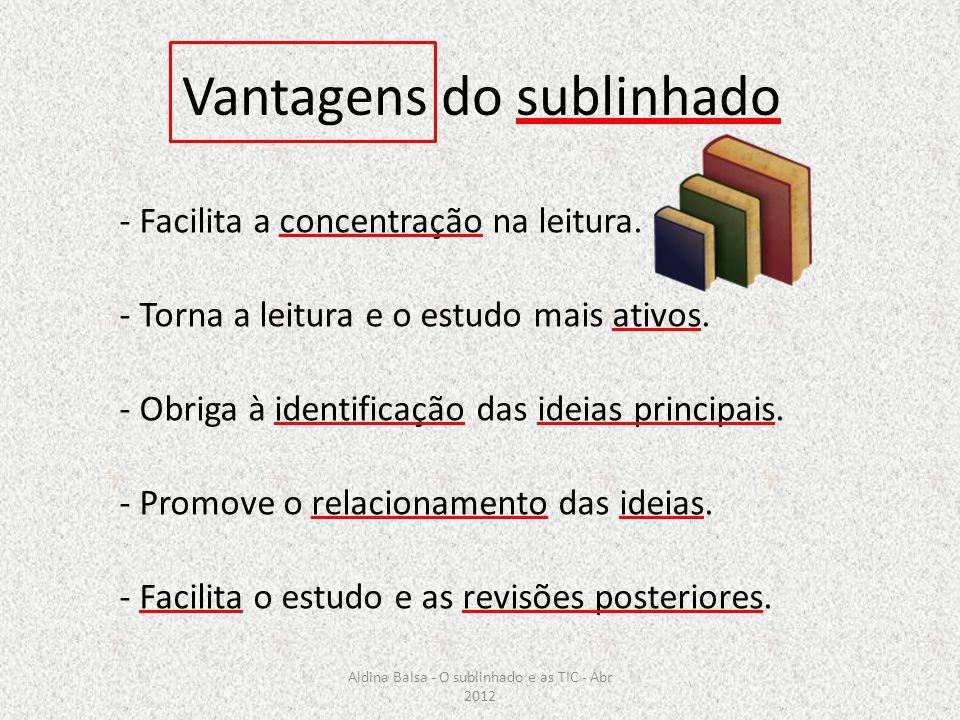 Vantagens do sublinhado - Facilita a concentração na leitura. - Torna a leitura e o estudo mais ativos. - Obriga à identificação das ideias principais