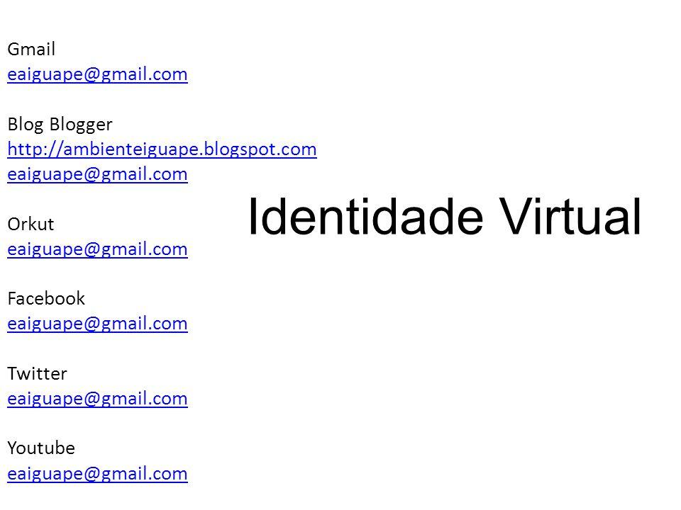 Gmail eaiguape@gmail.com Blog Blogger http://ambienteiguape.blogspot.com eaiguape@gmail.com Orkut eaiguape@gmail.com Facebook eaiguape@gmail.com Twitter eaiguape@gmail.com Youtube eaiguape@gmail.com Identidade Virtual