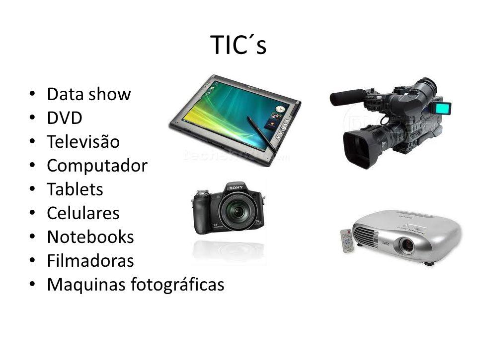 TIC´s Data show DVD Televisão Computador Tablets Celulares Notebooks Filmadoras Maquinas fotográficas