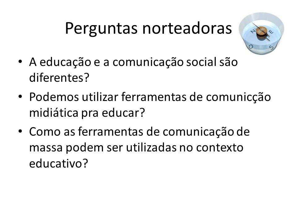 Perguntas norteadoras A educação e a comunicação social são diferentes.