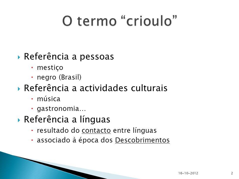  Referência a pessoas  mestiço  negro (Brasil)  Referência a actividades culturais  música  gastronomia…  Referência a línguas  resultado do contacto entre línguas  associado à época dos Descobrimentos 16-10-2012 2