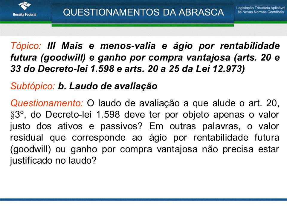 QUESTIONAMENTOS DA ABRASCA Tópico: III Mais e menos-valia e ágio por rentabilidade futura (goodwill) e ganho por compra vantajosa (arts. 20 e 33 do De