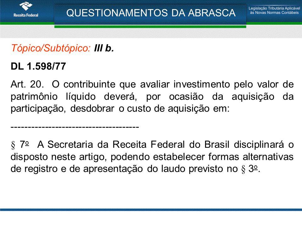 QUESTIONAMENTOS DA ABRASCA Tópico/Subtópico: III b. DL 1.598/77 Art. 20. O contribuinte que avaliar investimento pelo valor de patrimônio líquido deve