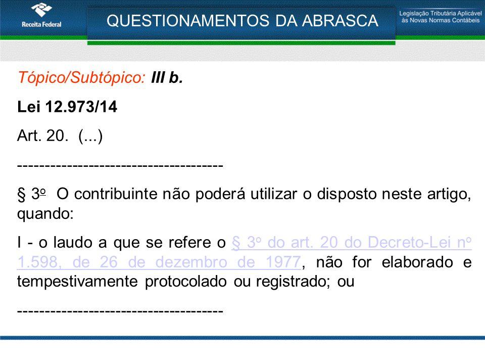 QUESTIONAMENTOS DA ABRASCA Tópico/Subtópico: III b. Lei 12.973/14 Art. 20. (...) -------------------------------------- § 3 o O contribuinte não poder