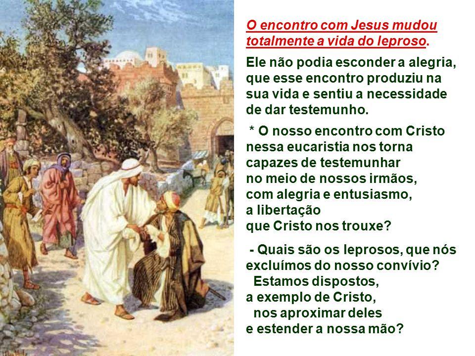 + Jesus não teve repugnância dos leprosos... Pelo contrário, aproxima-se deles, porque vê neles um filho de Deus. * Qual é a nossa atitude para com el