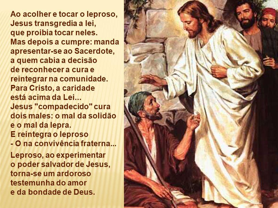 Ao acolher e tocar o leproso, Jesus transgredia a lei, que proibia tocar neles.