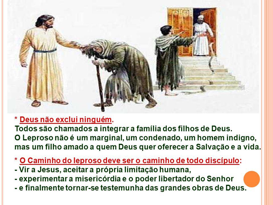 * Deus não exclui ninguém.Todos são chamados a integrar a família dos filhos de Deus.