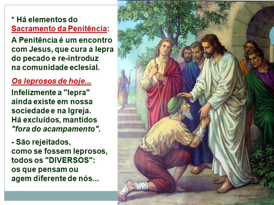 * Deus não exclui ninguém. Todos são chamados a integrar a família dos filhos de Deus. O Leproso não é um marginal, um condenado, um homem indigno, ma