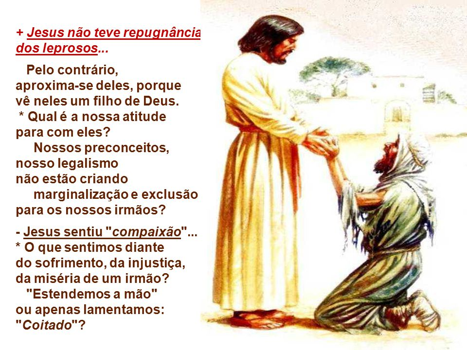 + Jesus não teve repugnância dos leprosos...