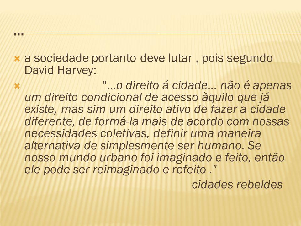  a sociedade portanto deve lutar, pois segundo David Harvey: 