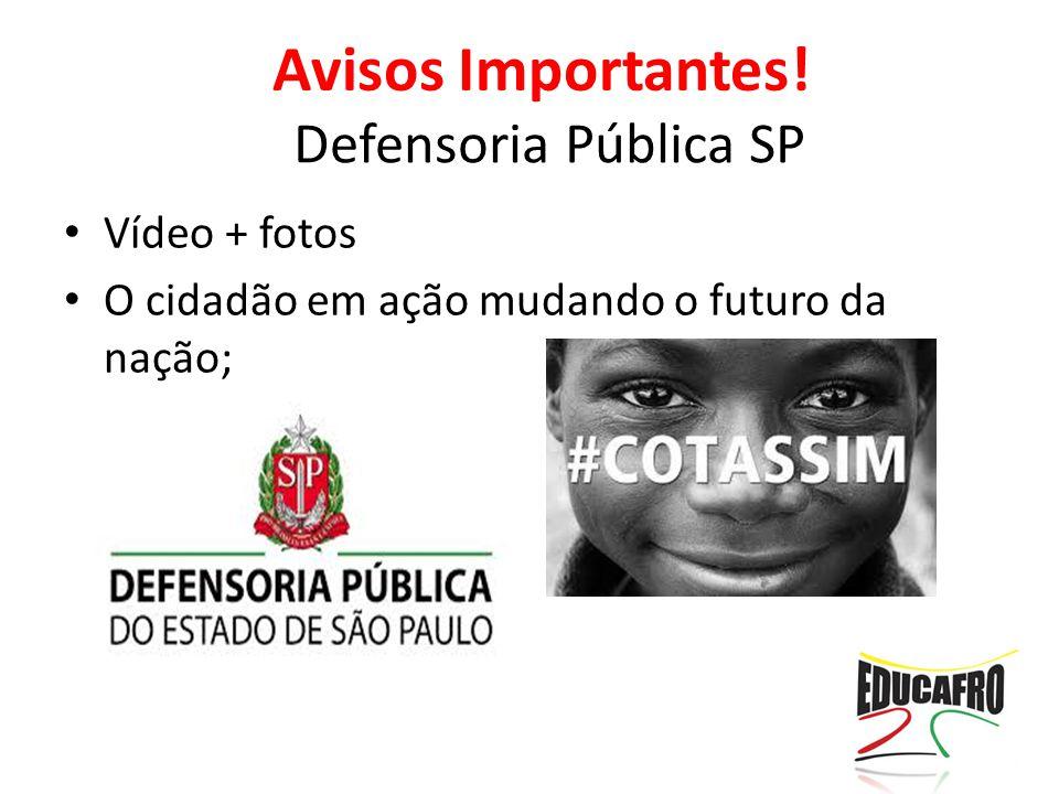 Defensoria Pública SP Vídeo + fotos O cidadão em ação mudando o futuro da nação; Avisos Importantes!