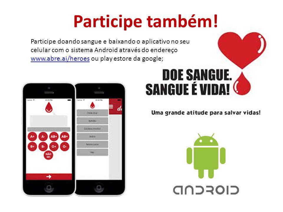 Participe doando sangue e baixando o aplicativo no seu celular com o sistema Android através do endereço www.abre.ai/heroes ou play estore da google;