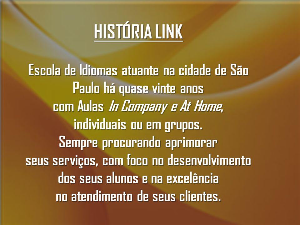 HISTÓRIA LINK Escola de Idiomas atuante na cidade de São Paulo há quase vinte anos com Aulas In Company e At Home, individuais ou em grupos. Sempre pr