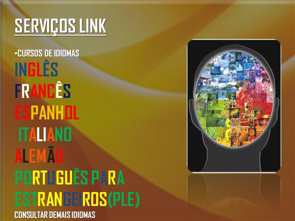 SERVIÇOS LINK CURSOS DE IDIOMAS CURSOS DE IDIOMAS INGLÊS FRANCÊS ESPANHOL ITALIANO ALEMÃO CONSULTAR DEMAIS IDIOMAS PORTUGUÊS PARA ESTRANGEIROS(PLE) CONSULTAR DEMAIS IDIOMAS