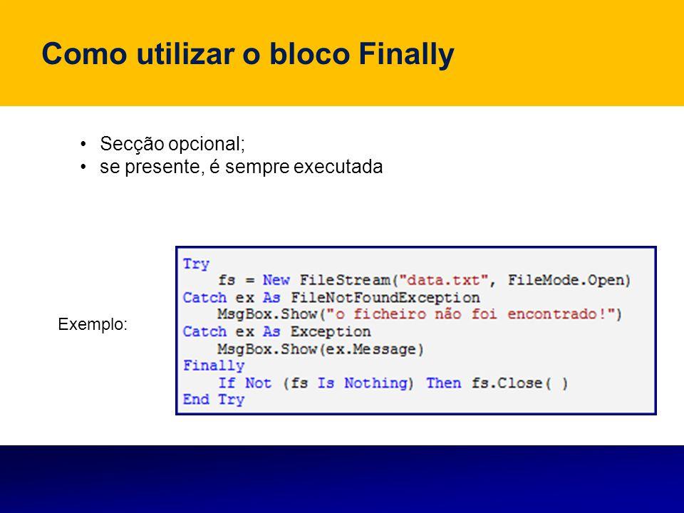 Como utilizar o bloco Finally Exemplo: Secção opcional; se presente, é sempre executada